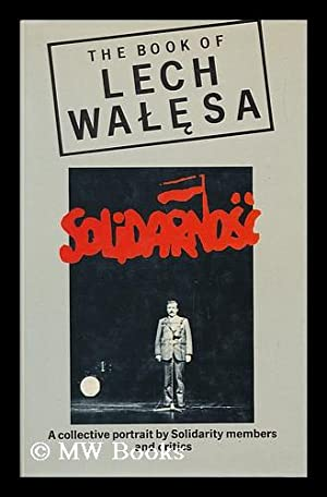 The Book of Lech Walesa - a Collective Portrait by Solidarity Members and Critics. Introduced by ...