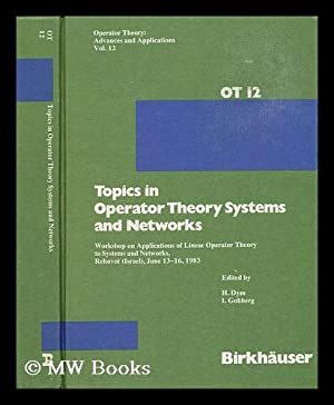 Topics in Operator Theory Systems and Networks : Workshop on Applications of Linear Operator Theory...