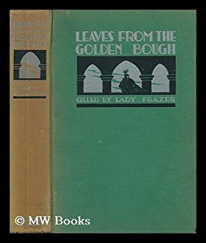 Leaves from the Golden Bough, Culled by: Frazer, Lady. Frazer,
