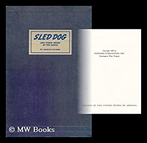 Sled dog : and other poems of the North / by Charles E. Gillham ; with a biographical ...