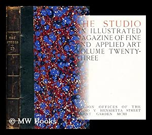 The Studio : an illustrated magazine of fine and applied art: Vol 23: The Studio, London