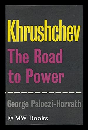 Khrushchev: the Road to Power: Paloczi-Horvath, George