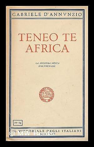 Teneo Te Africa - La Seconda Gesta: D' Annvnzio, Gabriele