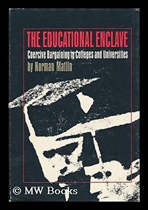 The Educational Enclave; Coercive Bargaining in Colleges: Matlin, Norman