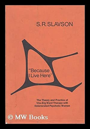 "Because I Live Here""; the Theory and: Slavson, Samuel Richard"