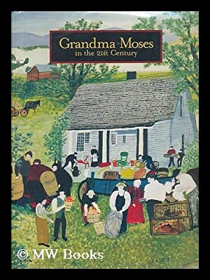 Grandma Moses in the 21st Century /: Moses, Anna Mary
