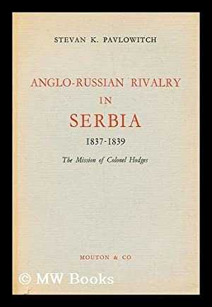 Anglo-russian rivalry in Serbia 1837-1839: Kosta Pavlovic, Stevan
