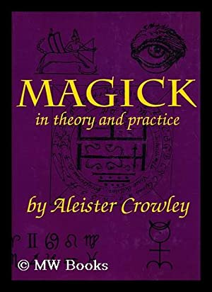 Magick in Theory and Practice / by: Crowley, Aleister (1875-1947)