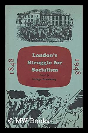 London's struggle for socialism, 1848-1948 / edited: Armstrong, Geoge (1914-)