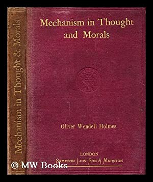 Mechanism in thought and morals, an address: Holmes, Oliver Wendell