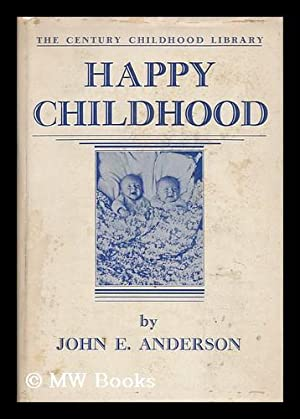 Happy Childhood: the Development and Guidance of: Anderson, John Edward