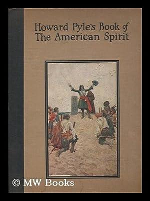 Howard Pyle's Book of the American Spirit;: Pyle, Howard (1853-1911)