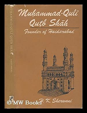 Muhammad-Quli Qutb Shah, Founder of Haidarabad [By] H. K. Sherwani: Sherwani, Haroon Khan