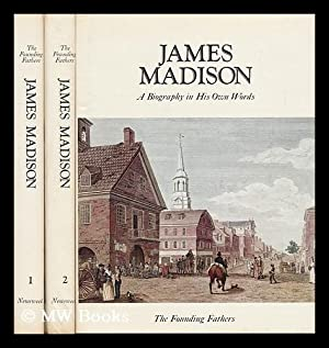 James Madison, a Biography in His Own: Madison, James (1751-1836).