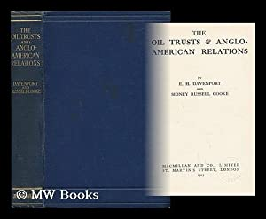 The Oil Trusts & Anglo-American Relations, by: Davenport, E. H.
