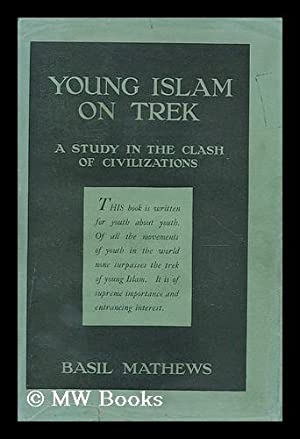 Young Islam on trek : a study in the clash of civilizations / by Basil Mathews: Mathews, Basil...