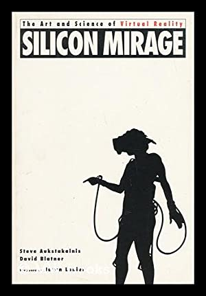 Silicon Mirage : the Art and Science of Virtual Reality / by Steve Aukstakalnis and David ...