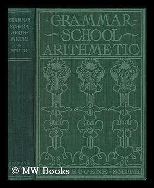 Grammar School Arithmetic, by David Eugene Smith: Smith, David Eugene