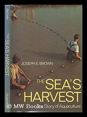 The Sea's Harvest : the Story of: Brown, Joseph E.