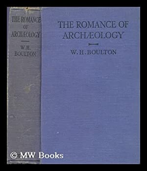 The romance of archaeology / by W.H.: Boulton, William Henry