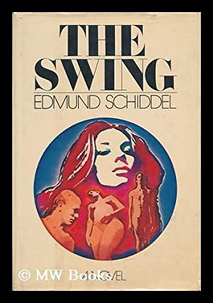 The Swing : a Novel / by Edmund Schiddel: Schiddel, Edmund
