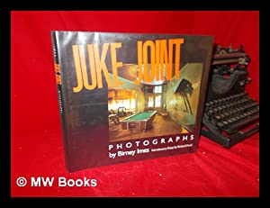Juke Joint : Photographs / by Birney: Imes, Birney (1951-)