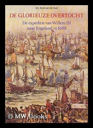 De glorieuze overtocht : de expeditie van Willem III naar Engeland in 1688 [Language: Dutch]: Kuijl...