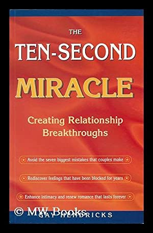 The ten-second miracle : creating relationship breakthroughs: Hendricks, Gay