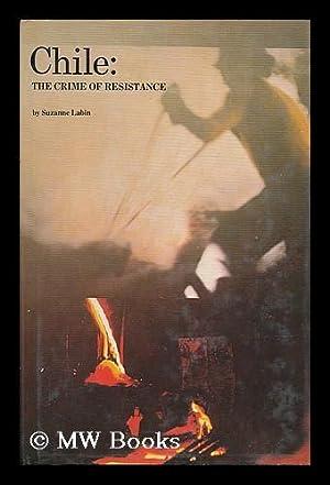 Chile: the crime of resistance / by Suzanne Labin: Labin, Suzanne