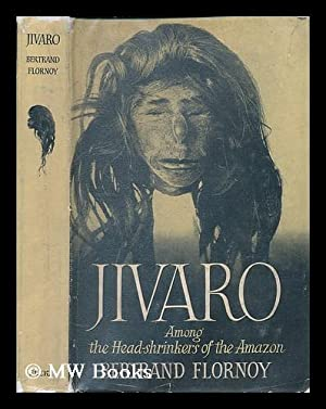 Jivaro : among the headshrinkers of the Amazon / Bertrand Flornoy ; foreword by Brian Fawcett:...