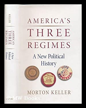 America's three regimes : a new political: Keller, Morton