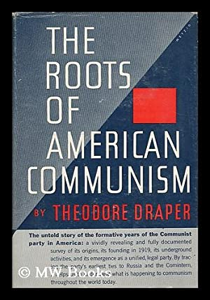 The roots of American communism: Draper, Theodore (1912-
