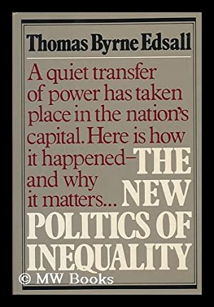 The New Politics of Inequality: Edsall, Thomas Byrne
