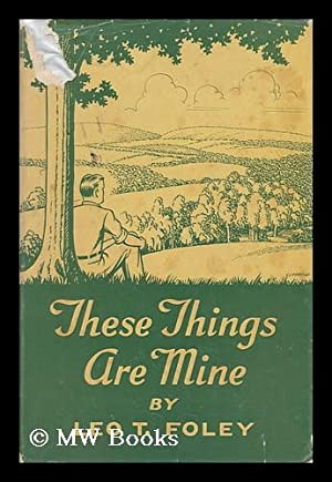 These Things Are Mine; Songs of the: Foley, Leo T.