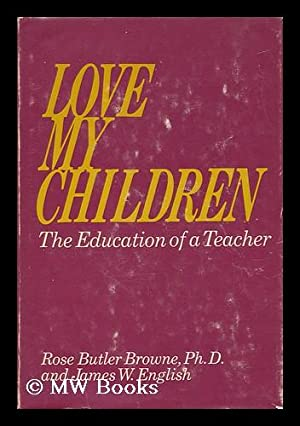 Love My Children; an Autobiography, by Rose Butler Browne and James W. English: Browne, Rose Butler