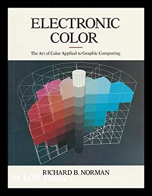 Electronic Color : the Art of Color Applied to Graphic Computing / Richard B. Norman: Norman, ...