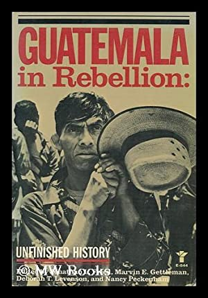 Guatemala in Rebellion : Unfinished History / Edited by Jonathan L. Fried . [Et Al. ]: Fried, ...