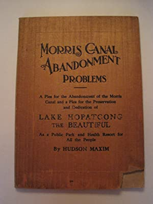 Morris Canal Abandonment Problems, A Plea for the Abandonment of the Morris Canal and a Plea for ...