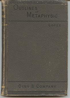 Outlines of Metaphysic; Dictated Portions of the Lectures of Hermann Lotze (Lotze's Outline ...
