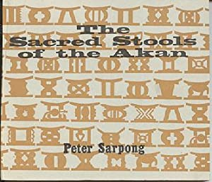The Sacred Stools of the Akan: Sarpong, Peter