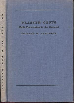 Plaster Casts: Their Preparation in the Hospital: Atkinson, Edward W.