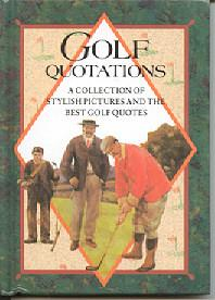 Golf Quotations: a Collection of Stylish Quotations and the Best Golf Quotes (Quotations Bks.)