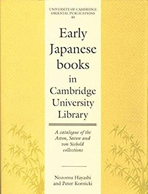 Early Japanese Books in Cambridge University Library: A Catalogue of the Aston, Satow and von Sie...