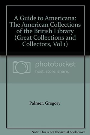 A Guide to Americana: The American Collections of the British Library (Great Collections and Coll...