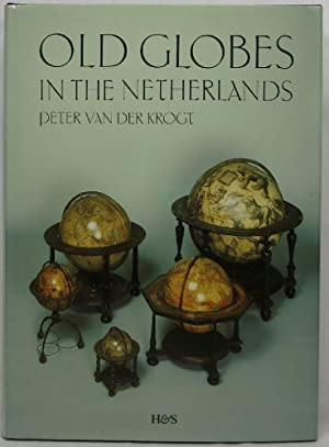 Old Globes in the Netherlands: A Catalogue of Terrestrial and Celestial Globes Made Prior to 1850...