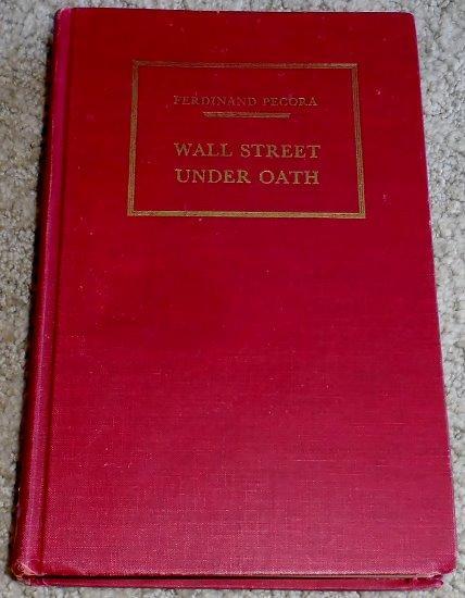 Wall Street under oath; the story of our modern money changers. Pecora, Ferdinand [Good] [Hardcover] (bi_30010751319) photo