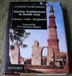 Islamic Architecture in South Asia: Pakistan-India-Bangledesh: Khan, Ahmad Nabi;