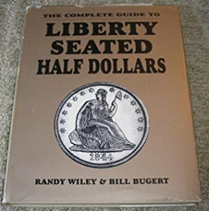 The Complete Guide to Liberty Seated Half: Bill Bugert, Randy