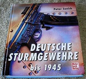 Deutsche Sturmgewehre bis 1945: Peter R. Senich