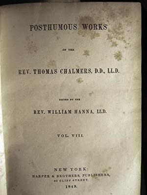 Posthumous Works of the Rev. Thomas Chalmers, DD., LL.D. Vol. VIII: Institutes of Theology Vol. II:...